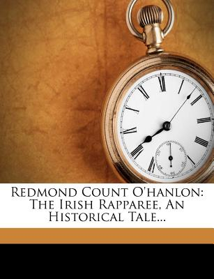 Redmond Count OHanlon: The Irish Rapparee, an Historical Tale...